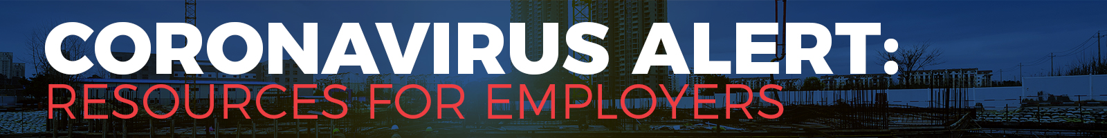 Coronavirus Alert: Resources for Employers